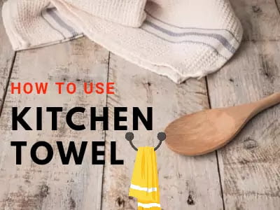 How to use kitchen towel